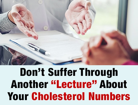 "Don't Suffer Through Another ""Lecture"" About Your Cholesterol Numbers"
